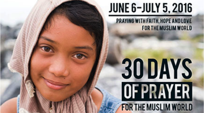 30 Days of Prayer for the Muslim World June 6 – July 5, 2016