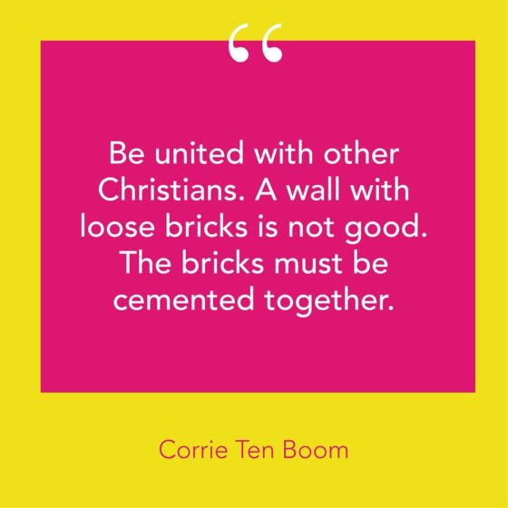 "Quote From Corrie Ten Boom stating, ""Be united with other Christians. A will with loose bricks is not good. The bricks must be cemented together."""
